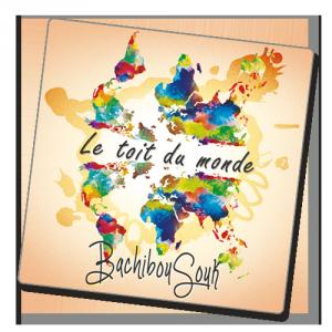 BACHIBOUSOUK Album  Le toit du monde juin 2016
