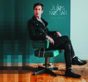 Jules NECTAR Nouvel album Nos rêves avril 2018